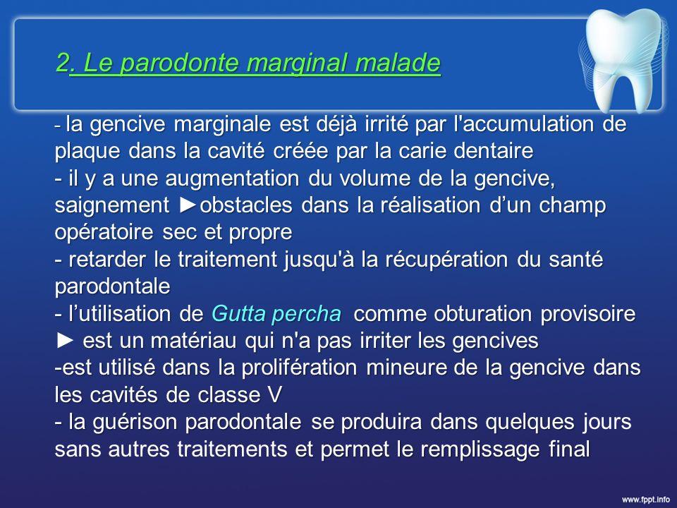 2. Le parodonte marginal malade - la gencive marginale est déjà irrité par l'accumulation de plaque dans la cavité créée par la carie dentaire - il y