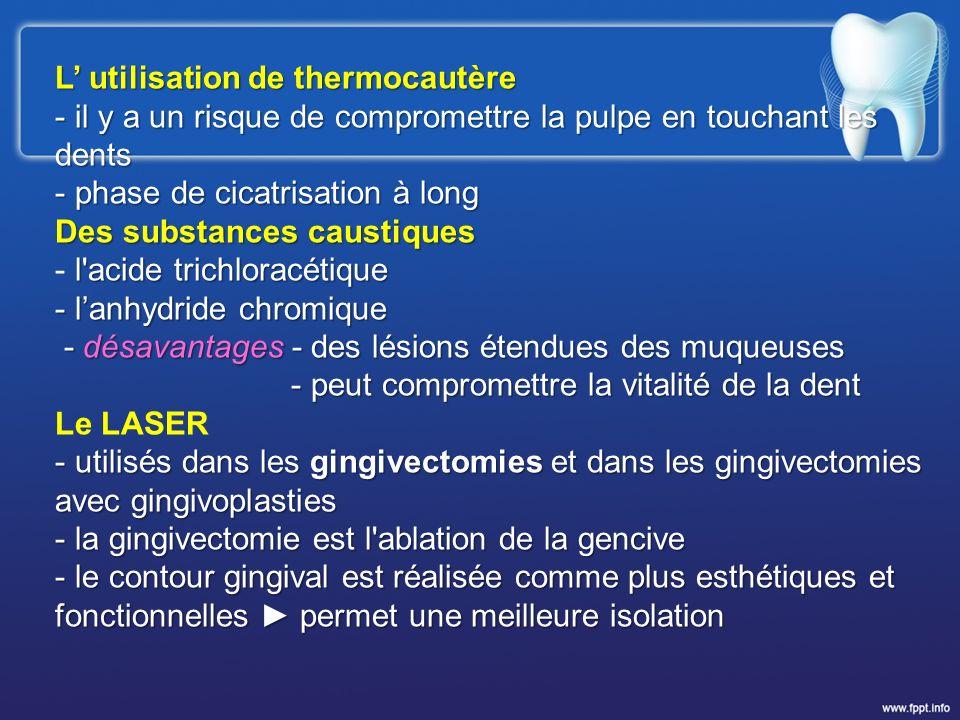 L utilisation de thermocautère - il y a un risque de compromettre la pulpe en touchant les dents - phase de cicatrisation à long Des substances causti