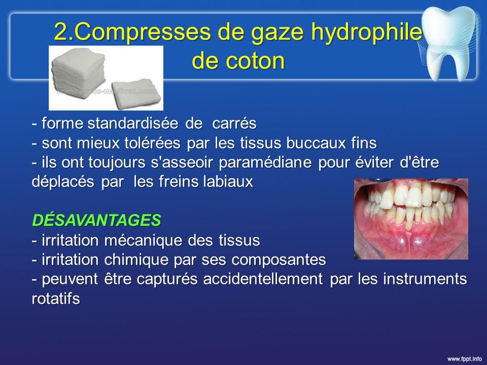 2.Compresses de gaze hydrophile de coton forme standardisée de carrés - forme standardisée de carrés - sont mieux tolérées par les tissus buccaux fins
