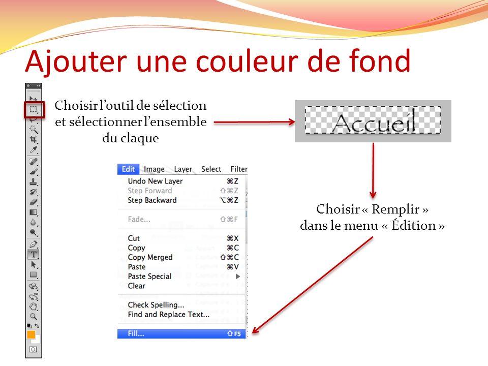 Ajouter une couleur de fond Choisir loutil de sélection et sélectionner lensemble du claque Choisir « Remplir » dans le menu « Édition »