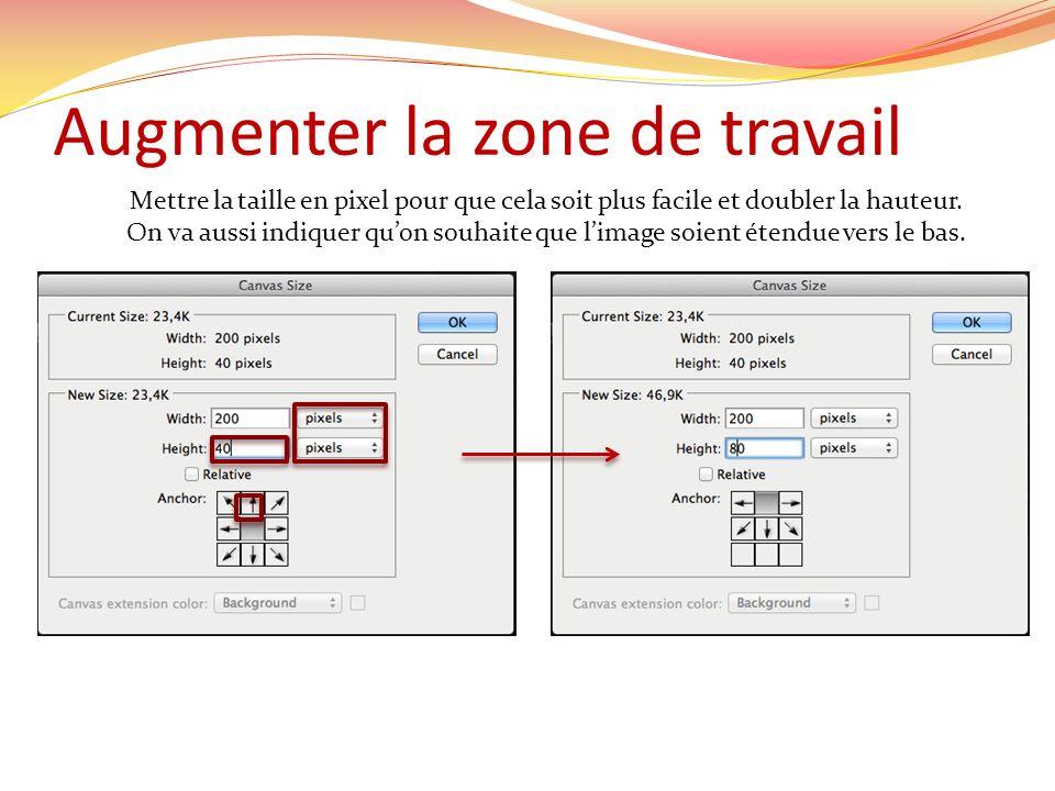 Augmenter la zone de travail Mettre la taille en pixel pour que cela soit plus facile et doubler la hauteur.