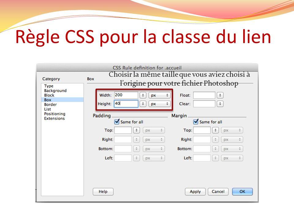 Règle CSS pour la classe du lien Choisir la même taille que vous aviez choisi à lorigine pour votre fichier Photoshop