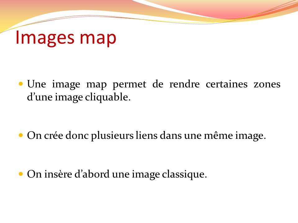 Une image map permet de rendre certaines zones dune image cliquable.