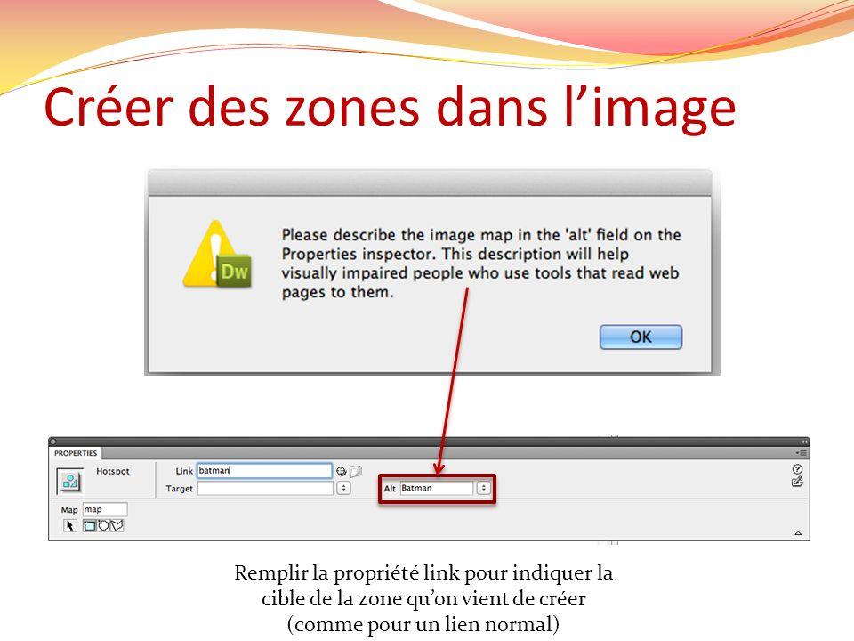 Remplir la propriété link pour indiquer la cible de la zone quon vient de créer (comme pour un lien normal)