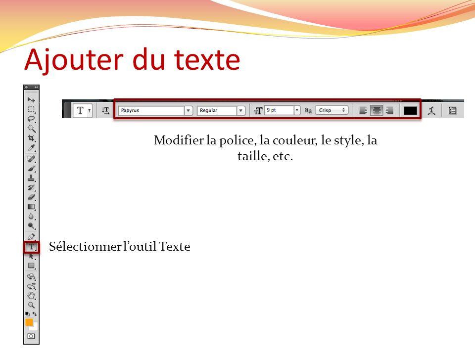 Ajouter du texte Sélectionner loutil Texte Modifier la police, la couleur, le style, la taille, etc.