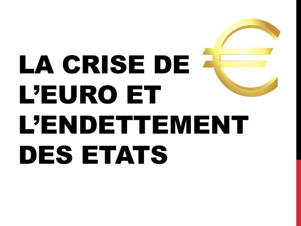 LA CRISE DE LEURO ET LENDETTEMENT DES ETATS
