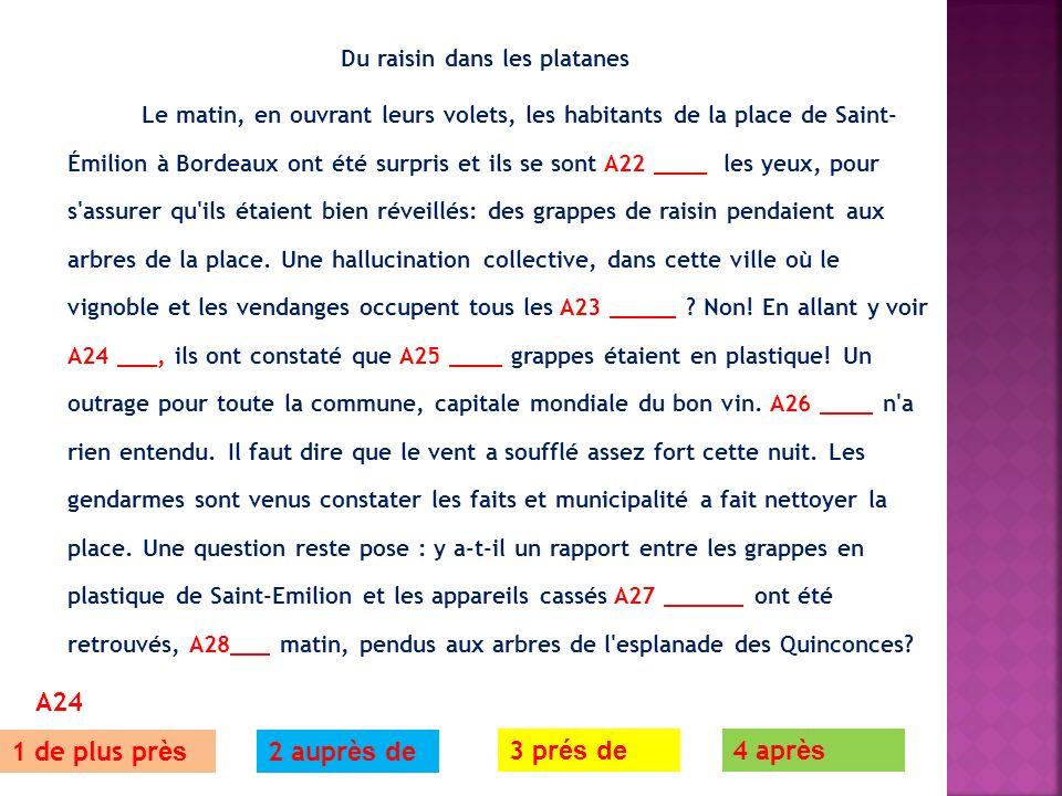 Du raisin dans les platanes Le matin, en ouvrant leurs volets, les habitants de la place de Saint- Émilion à Bordeaux ont été surpris et ils se sont A22 ____ les yeux, pour s assurer qu ils étaient bien réveillés: des grappes de raisin pendaient aux arbres de la place.
