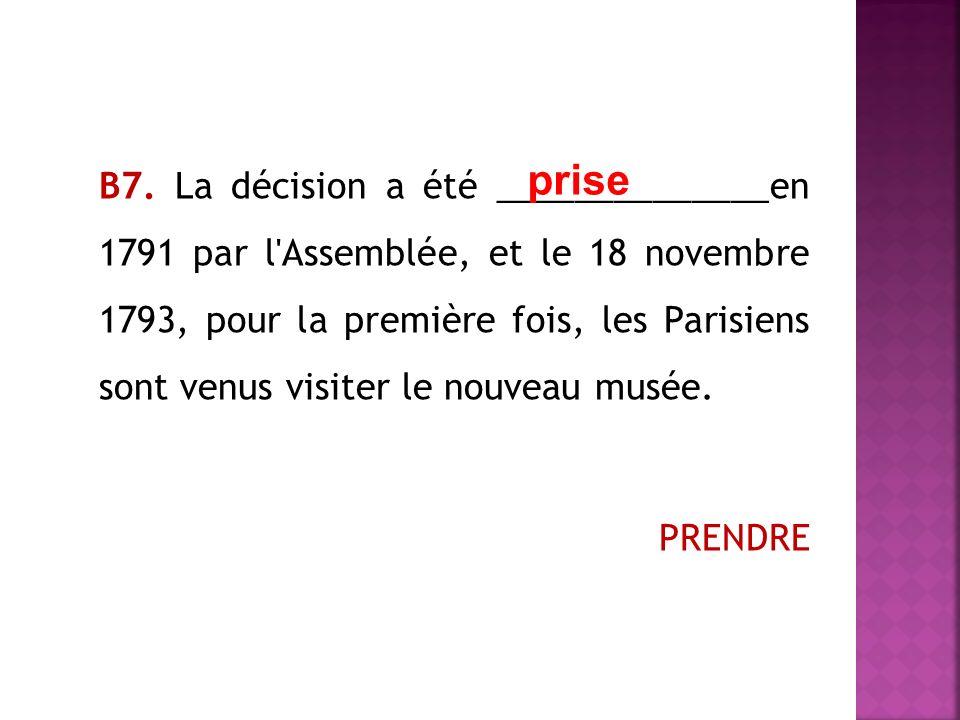 В7. La décision a été ______________en 1791 par l'Assemblée, et le 18 novembre 1793, pour la première fois, les Parisiens sont venus visiter le nouvea