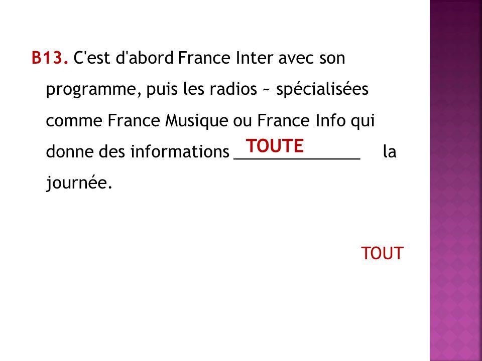 В13. C'est d'abord France Inter avec son programme, puis les radios ~ spécialisées comme France Musique ou France Info qui donne des informations ____