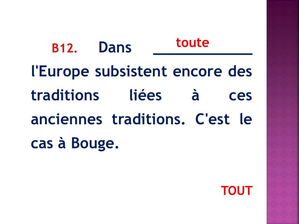 В12.Dans ___________ l Europe subsistent encore des traditions liées à ces anciennes traditions.