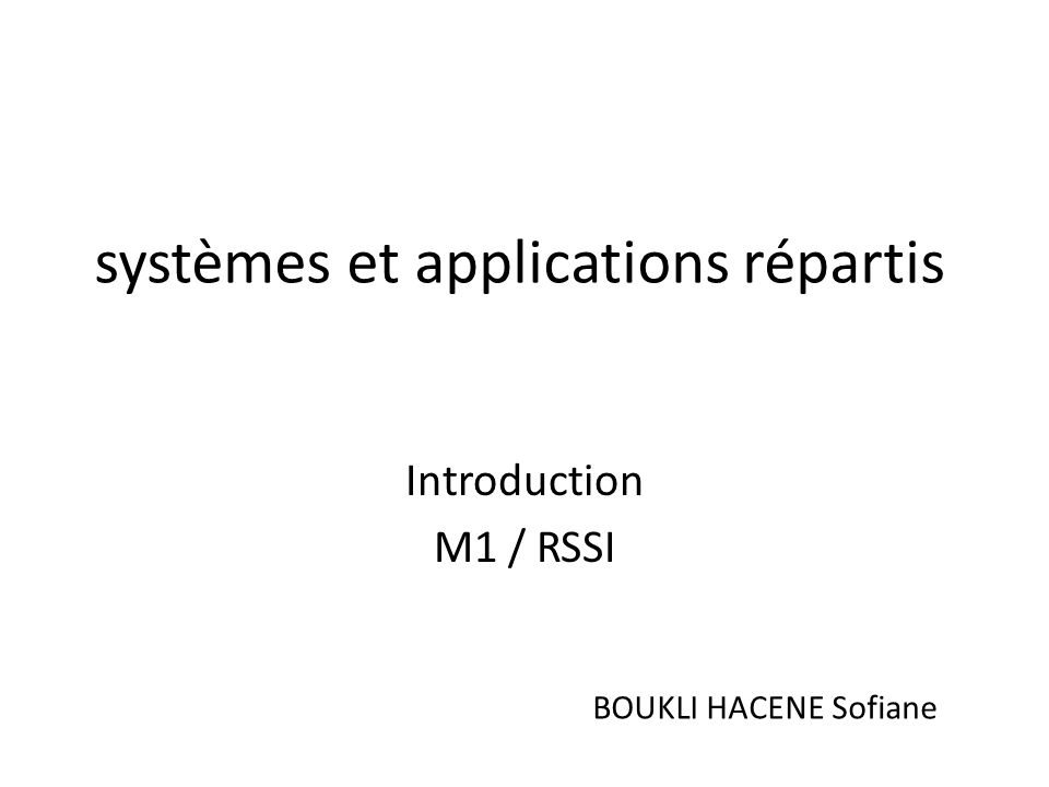 systèmes et applications répartis Introduction M1 / RSSI BOUKLI HACENE Sofiane