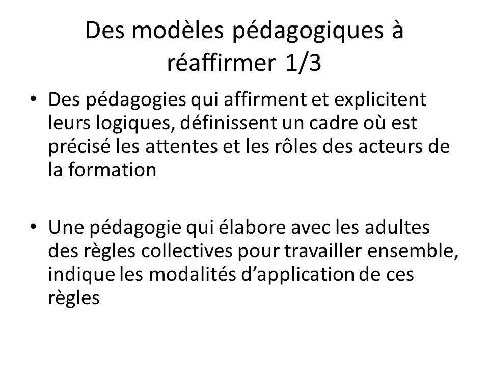 Des modèles pédagogiques à réaffirmer 1/3 Des pédagogies qui affirment et explicitent leurs logiques, définissent un cadre où est précisé les attentes