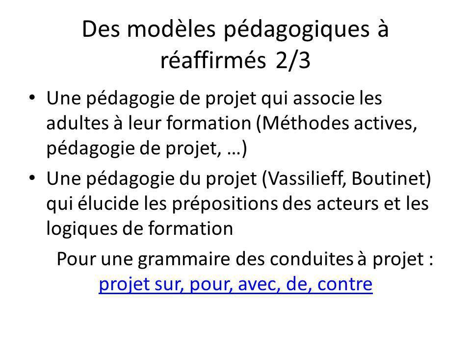 Des modèles pédagogiques à réaffirmés 2/3 Une pédagogie de projet qui associe les adultes à leur formation (Méthodes actives, pédagogie de projet, …)