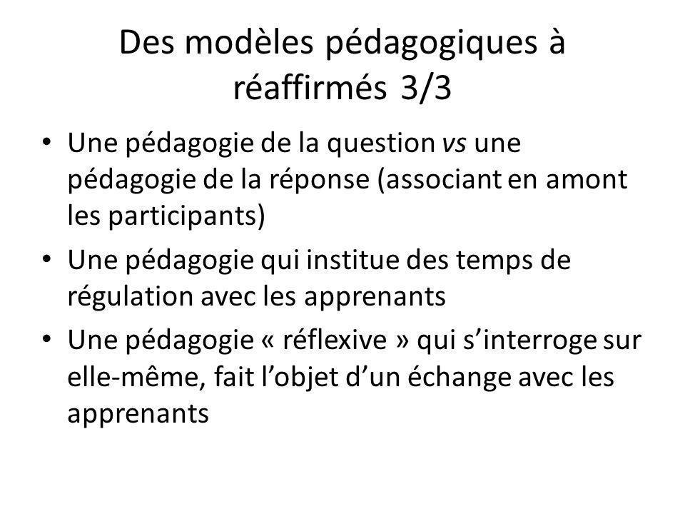 Des modèles pédagogiques à réaffirmés 3/3 Une pédagogie de la question vs une pédagogie de la réponse (associant en amont les participants) Une pédago