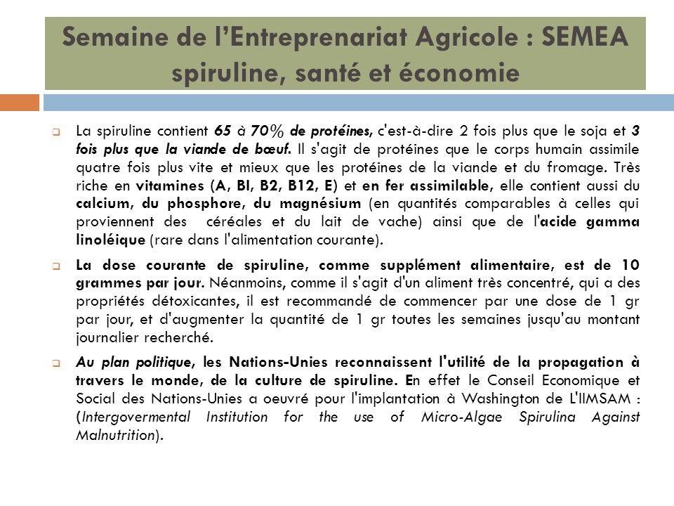 Semaine de lEntreprenariat Agricole : SEMEA spiruline, santé et économie La spiruline contient 65 à 70% de protéines, c'est-à-dire 2 fois plus que le