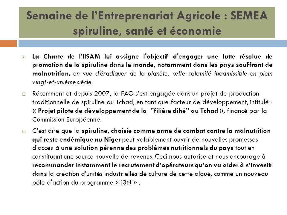 Semaine de lEntreprenariat Agricole : SEMEA spiruline, santé et économie La Charte de lIISAM lui assigne l'objectif d'engager une lutte résolue de pro
