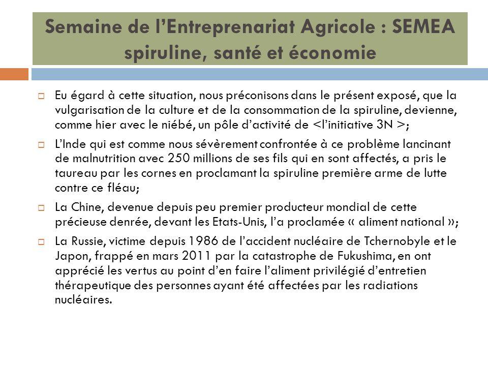 Semaine de lEntreprenariat Agricole : SEMEA spiruline, santé et économie Eu égard à cette situation, nous préconisons dans le présent exposé, que la v