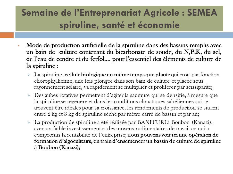 Semaine de lEntreprenariat Agricole : SEMEA spiruline, santé et économie Mode de production artificielle de la spiruline dans des bassins remplis avec