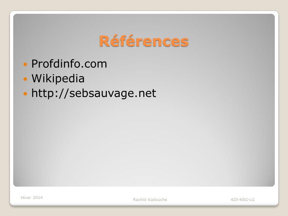 Références Profdinfo.com Wikipedia http://sebsauvage.net Rachid Kadouche 420-KEG-LG Hiver 2014