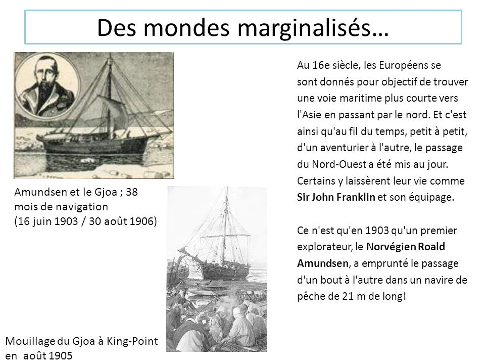 Des mondes marginalisés… Au 16e siècle, les Européens se sont donnés pour objectif de trouver une voie maritime plus courte vers l'Asie en passant par