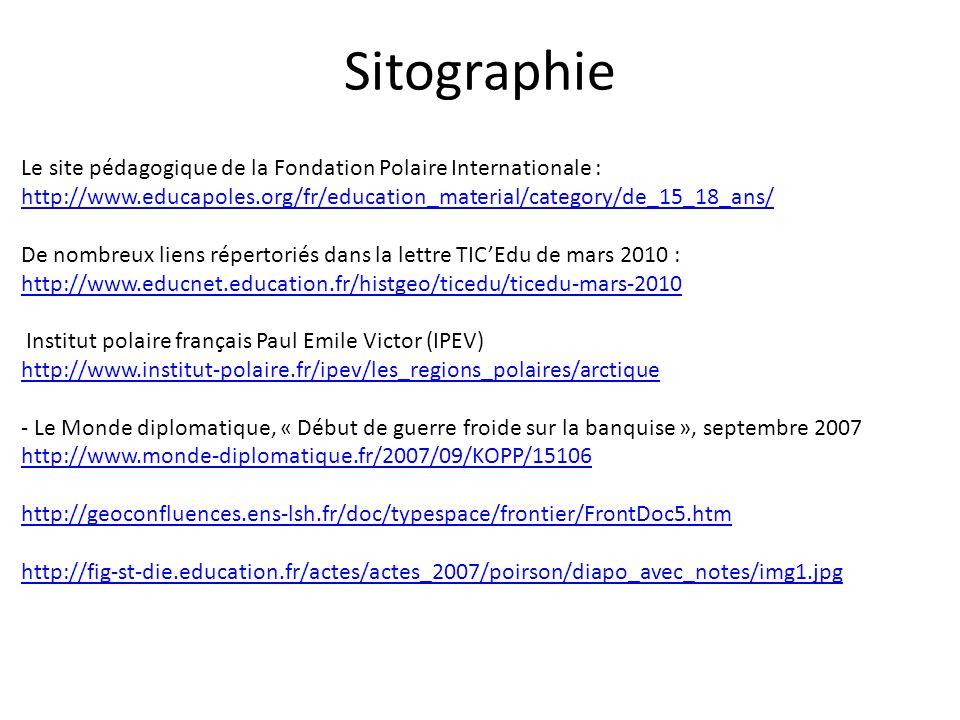 Sitographie Le site pédagogique de la Fondation Polaire Internationale : http://www.educapoles.org/fr/education_material/category/de_15_18_ans/ De nom