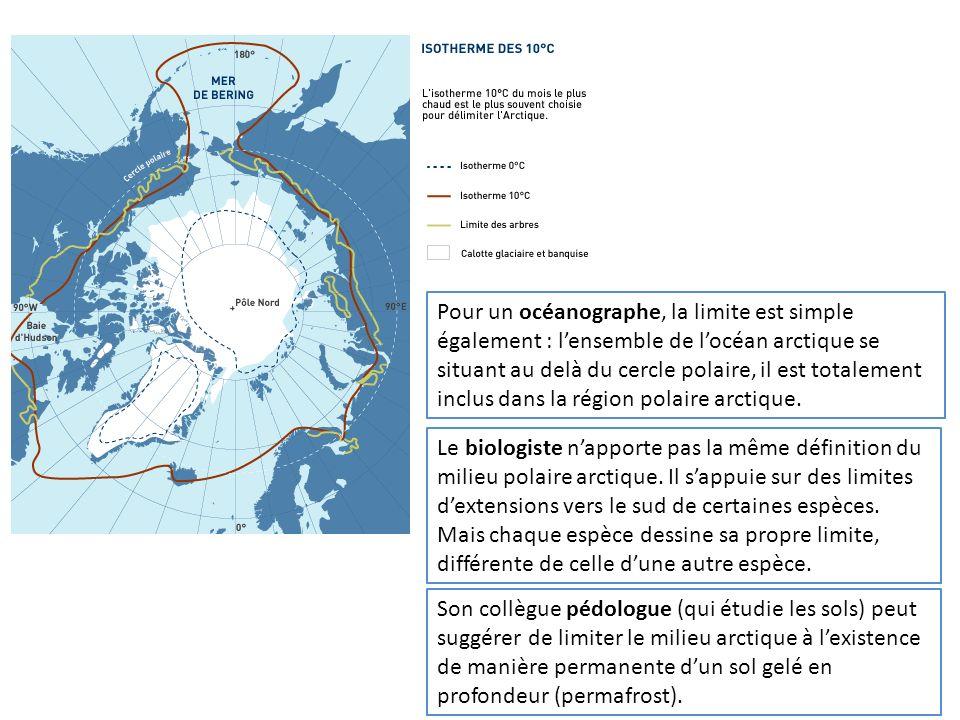Pour un océanographe, la limite est simple également : lensemble de locéan arctique se situant au delà du cercle polaire, il est totalement inclus dan