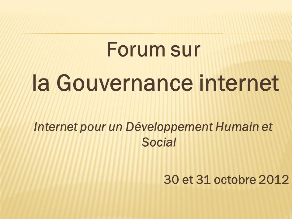 Forum sur la Gouvernance internet Internet pour un Développement Humain et Social 30 et 31 octobre 2012