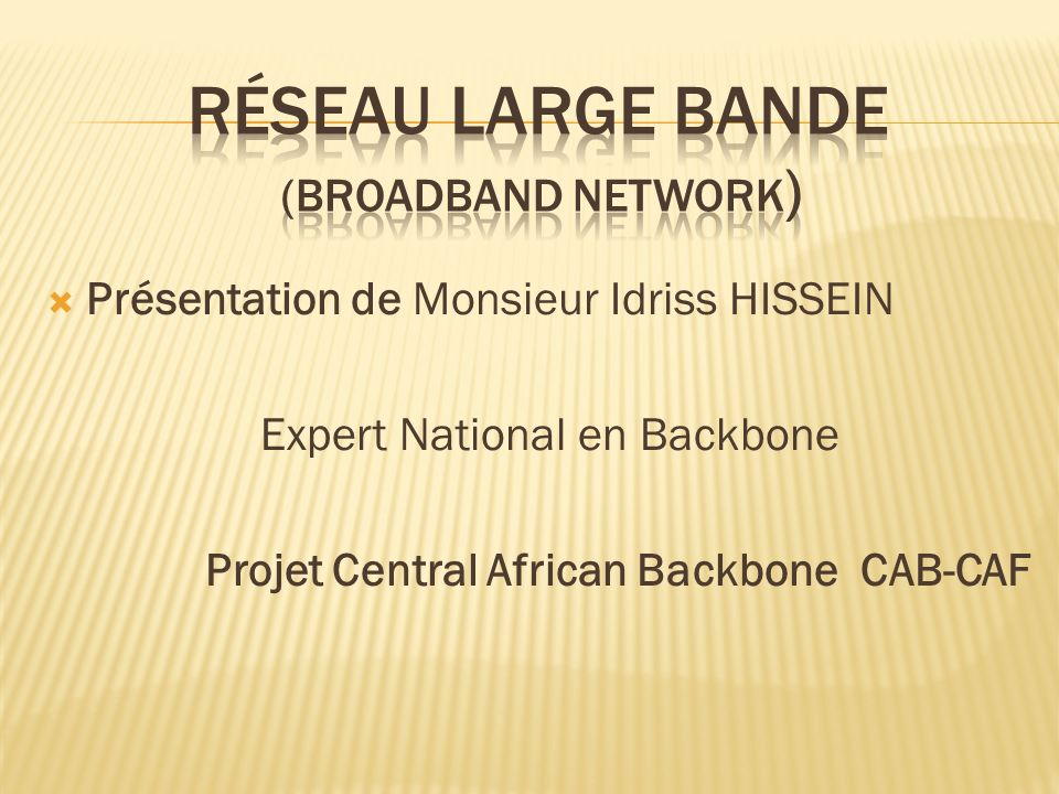 Présentation de Monsieur Idriss HISSEIN Expert National en Backbone Projet Central African Backbone CAB-CAF