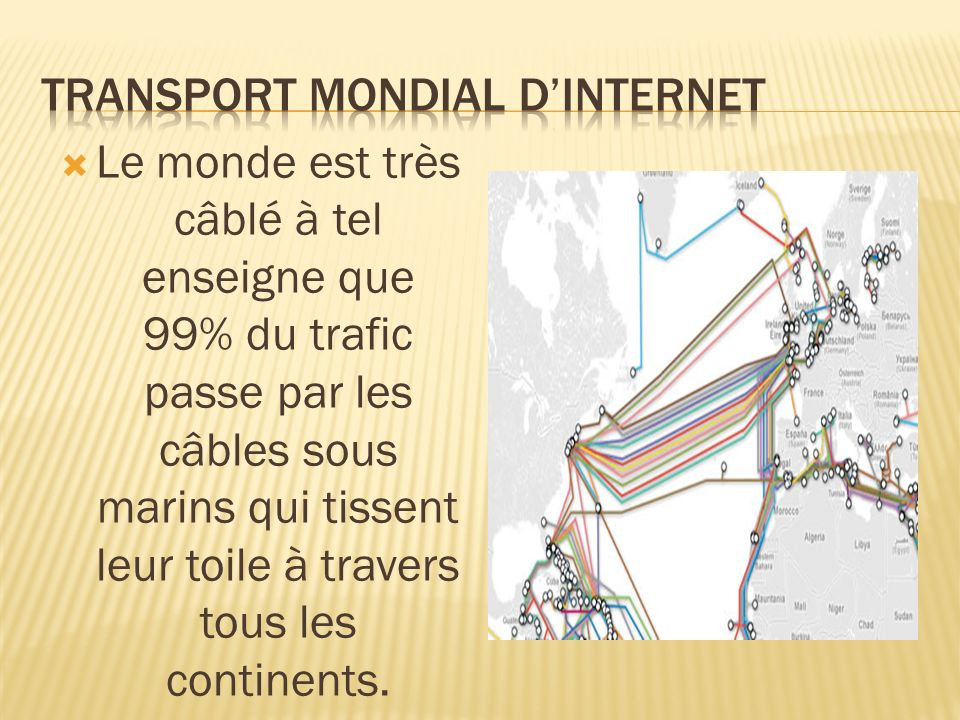 Le monde est très câblé à tel enseigne que 99% du trafic passe par les câbles sous marins qui tissent leur toile à travers tous les continents.