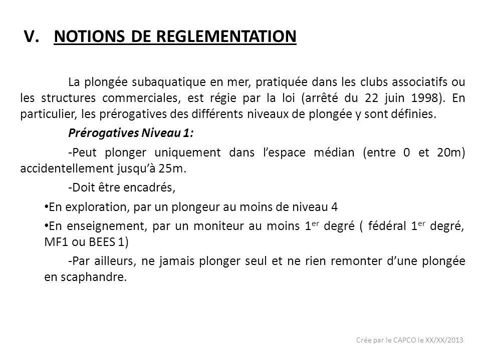 V.NOTIONS DE REGLEMENTATION La plongée subaquatique en mer, pratiquée dans les clubs associatifs ou les structures commerciales, est régie par la loi