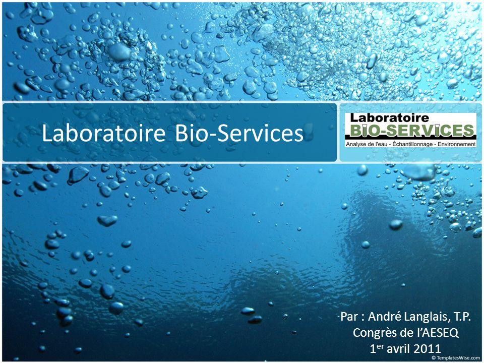 Laboratoire Bio-Services Par : André Langlais, T.P. Congrès de lAESEQ 1 er avril 2011