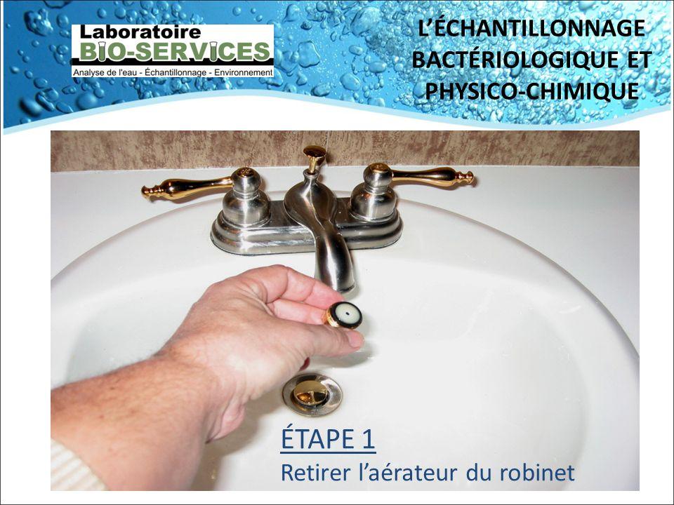 LÉCHANTILLONNAGE BACTÉRIOLOGIQUE ET PHYSICO-CHIMIQUE ÉTAPE 1 Retirer laérateur du robinet