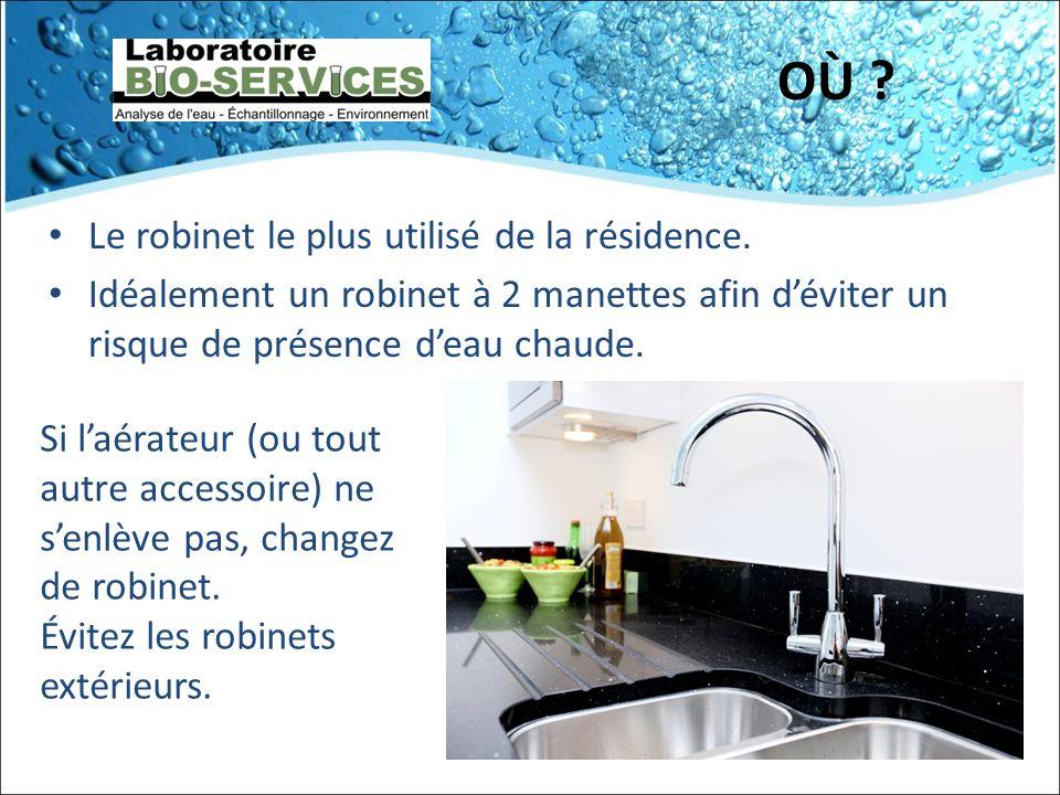 OÙ ? Le robinet le plus utilisé de la résidence. Idéalement un robinet à 2 manettes afin déviter un risque de présence deau chaude. Si laérateur (ou t