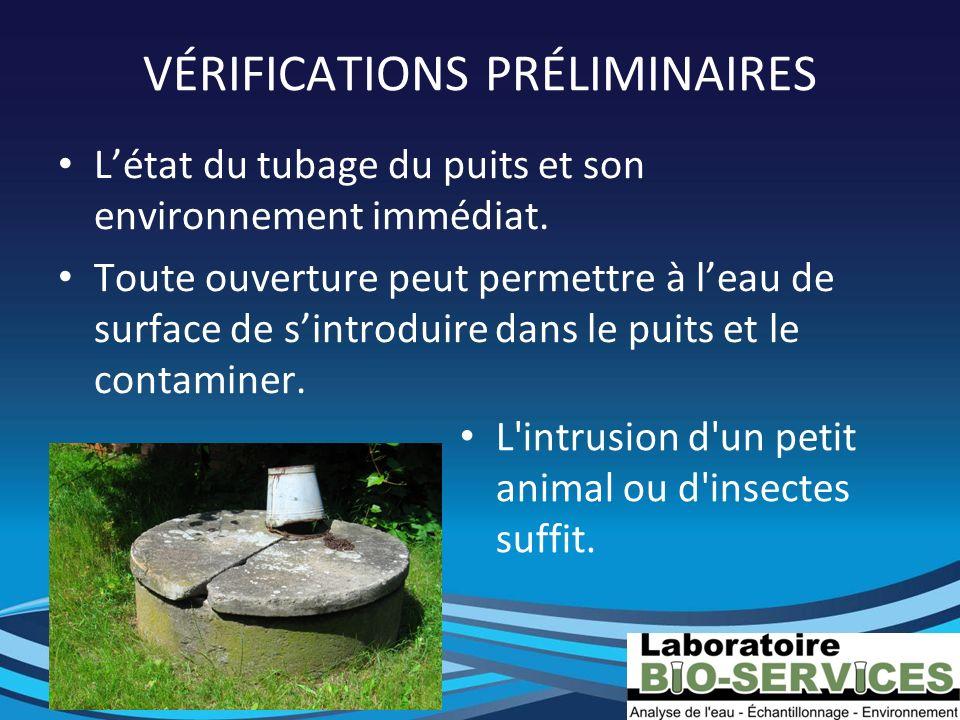 VÉRIFICATIONS PRÉLIMINAIRES Létat du tubage du puits et son environnement immédiat. Toute ouverture peut permettre à leau de surface de sintroduire da