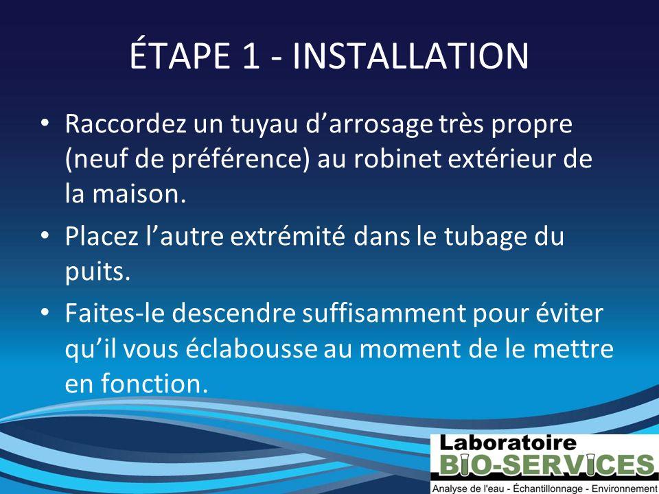 ÉTAPE 1 - INSTALLATION Raccordez un tuyau darrosage très propre (neuf de préférence) au robinet extérieur de la maison. Placez lautre extrémité dans l