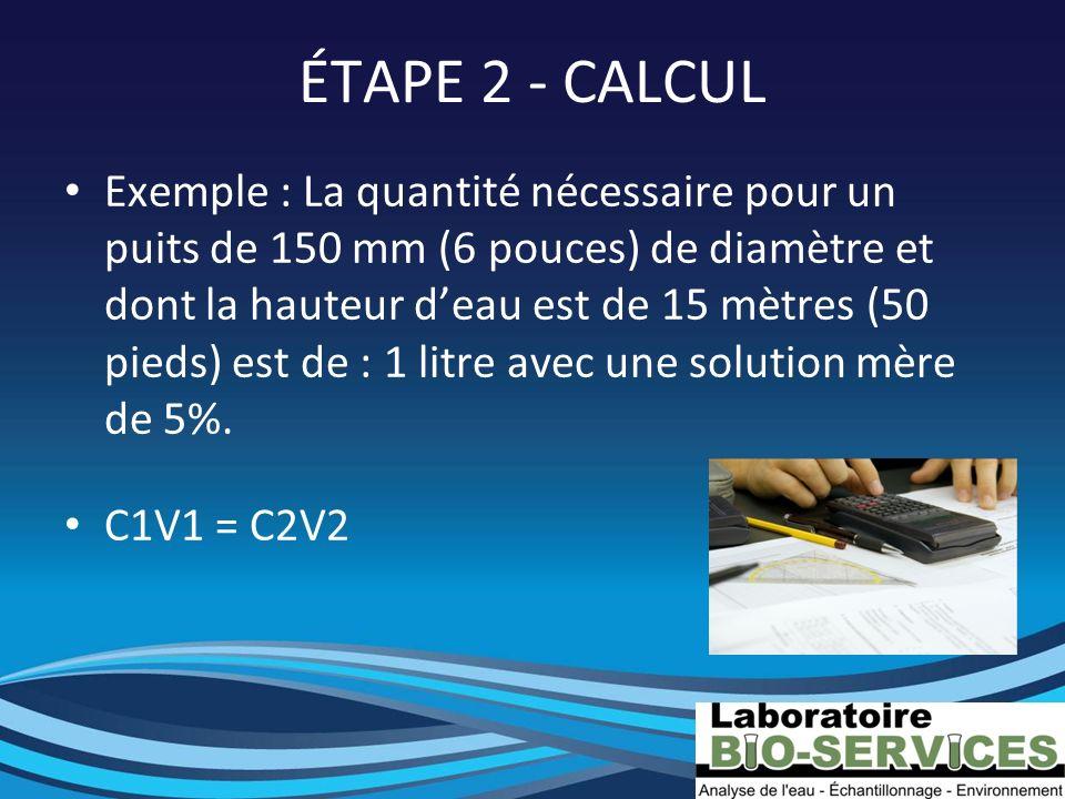 ÉTAPE 2 - CALCUL Exemple : La quantité nécessaire pour un puits de 150 mm (6 pouces) de diamètre et dont la hauteur deau est de 15 mètres (50 pieds) e