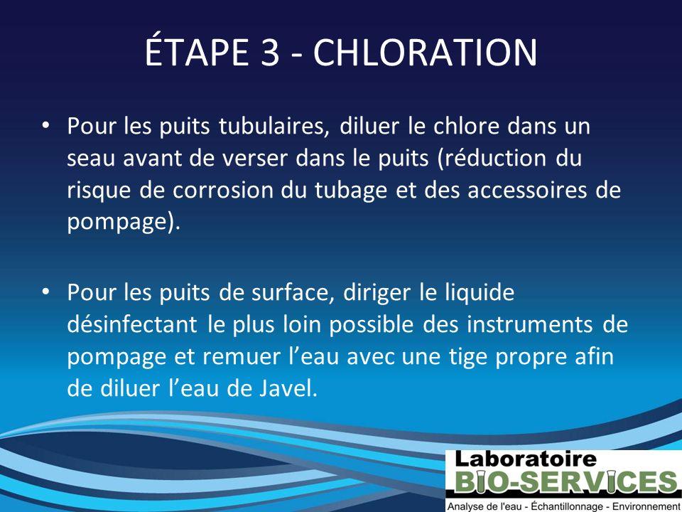 ÉTAPE 3 - CHLORATION Pour les puits tubulaires, diluer le chlore dans un seau avant de verser dans le puits (réduction du risque de corrosion du tubag