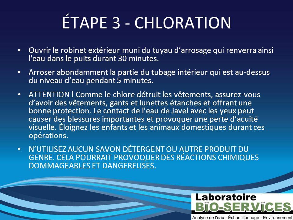 ÉTAPE 3 - CHLORATION Ouvrir le robinet extérieur muni du tuyau darrosage qui renverra ainsi l'eau dans le puits durant 30 minutes. Arroser abondamment