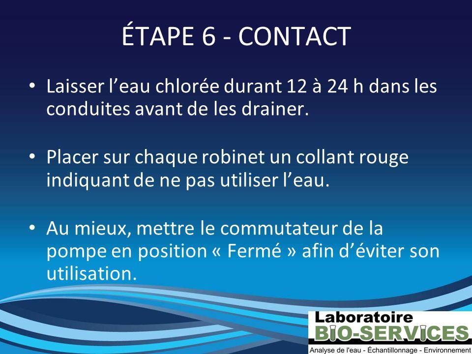 ÉTAPE 6 - CONTACT Laisser leau chlorée durant 12 à 24 h dans les conduites avant de les drainer. Placer sur chaque robinet un collant rouge indiquant