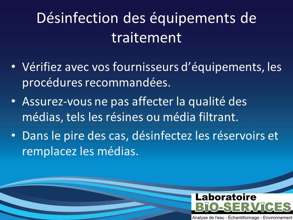 Désinfection des équipements de traitement Vérifiez avec vos fournisseurs déquipements, les procédures recommandées. Assurez-vous ne pas affecter la q