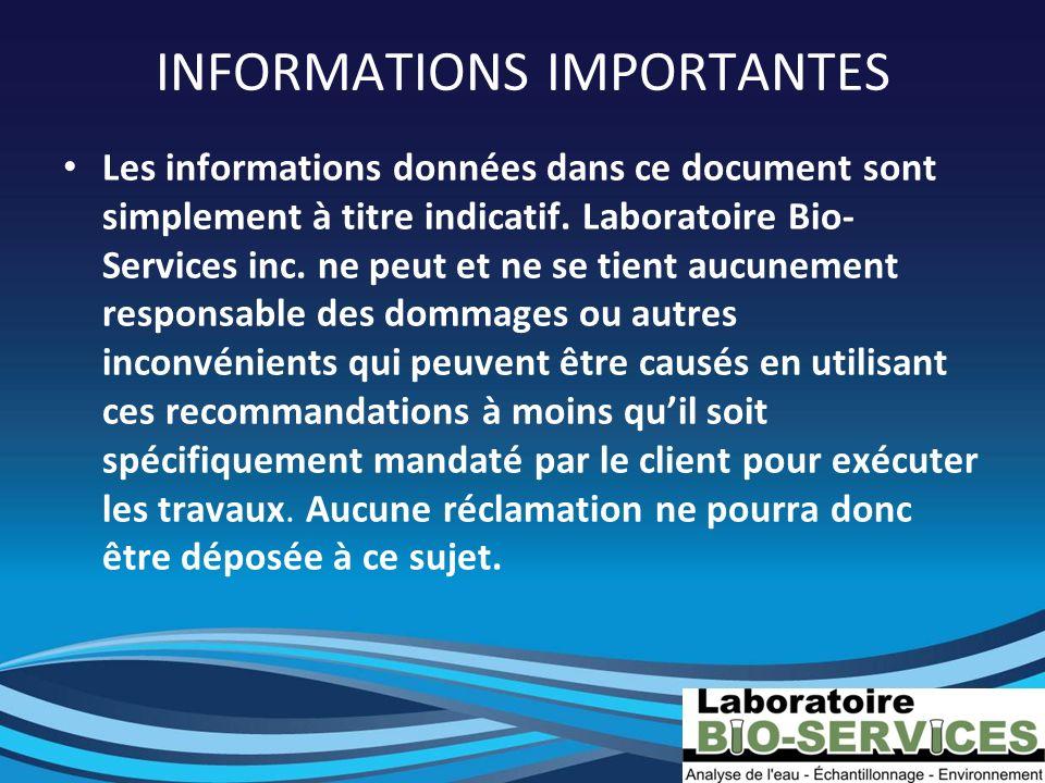 INFORMATIONS IMPORTANTES Les informations données dans ce document sont simplement à titre indicatif. Laboratoire Bio- Services inc. ne peut et ne se