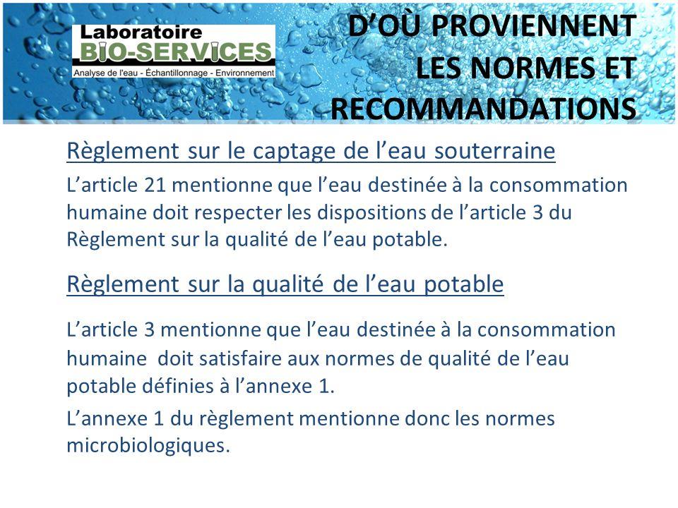 DOÙ PROVIENNENT LES NORMES ET RECOMMANDATIONS Recommandations pour la qualité de l eau potable au Canada - Santé Canada Les recommandations pour la qualité de l eau potable au Canada concernent les contaminants microbiologiques, chimiques et radiologiques.