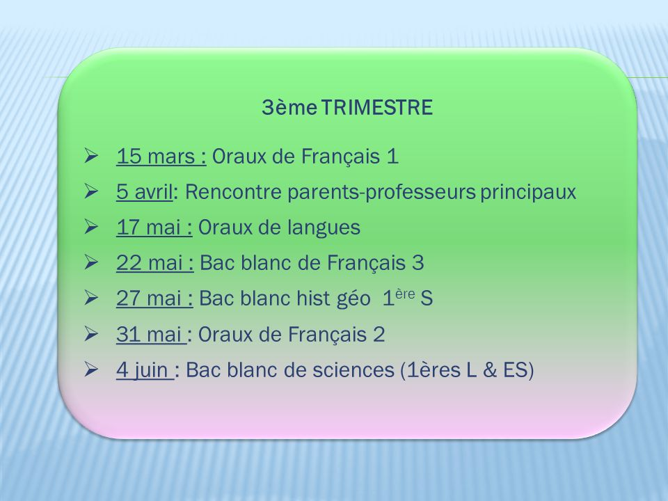 3ème TRIMESTRE 15 mars : Oraux de Français 1 5 avril: Rencontre parents-professeurs principaux 17 mai : Oraux de langues 22 mai : Bac blanc de Françai