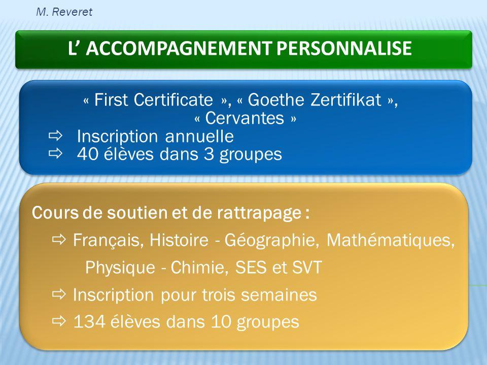 L ACCOMPAGNEMENT PERSONNALISE « First Certificate », « Goethe Zertifikat », « Cervantes » Inscription annuelle 40 élèves dans 3 groupes « First Certif