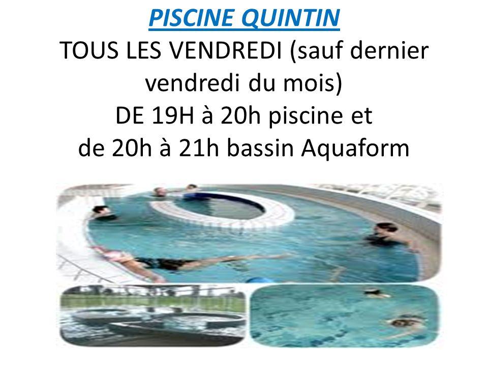 PISCINE QUINTIN TOUS LES VENDREDI (sauf dernier vendredi du mois) DE 19H à 20h piscine et de 20h à 21h bassin Aquaform