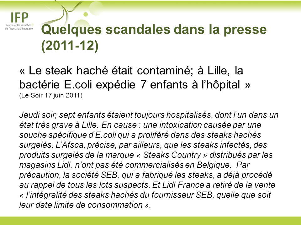 Quelques scandales dans la presse (2011-12) « Le steak haché était contaminé; à Lille, la bactérie E.coli expédie 7 enfants à lhôpital » (Le Soir 17 j