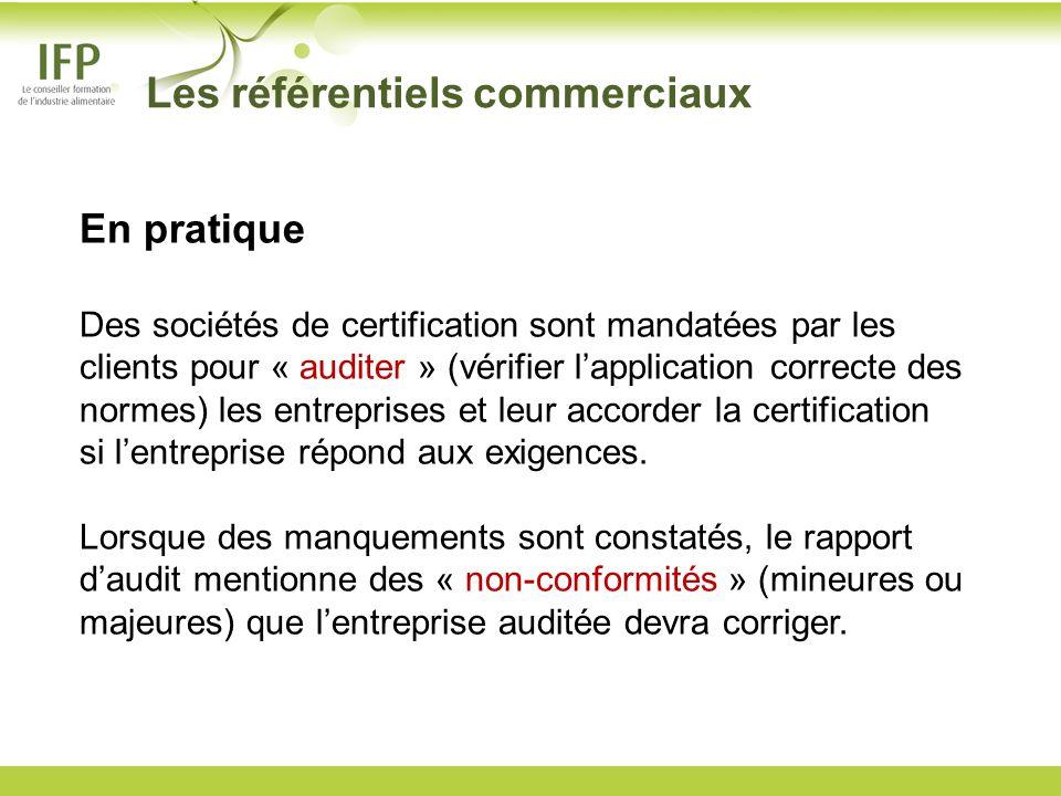 Les référentiels commerciaux En pratique Des sociétés de certification sont mandatées par les clients pour « auditer » (vérifier lapplication correcte