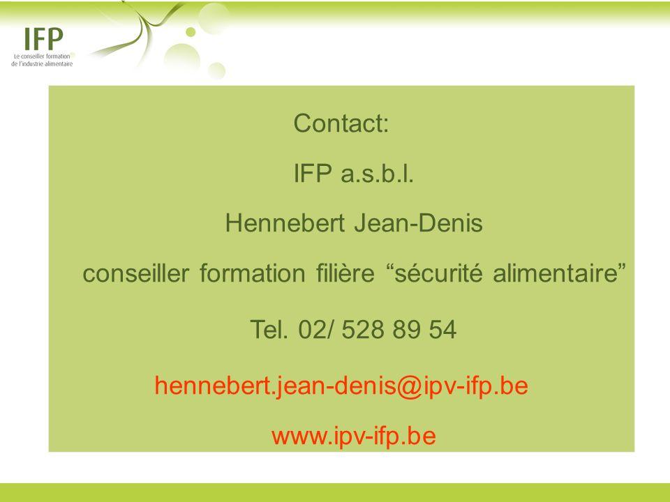 Contact: IFP a.s.b.l. Hennebert Jean-Denis conseiller formation filière sécurité alimentaire Tel. 02/ 528 89 54 hennebert.jean-denis@ipv-ifp.be www.ip