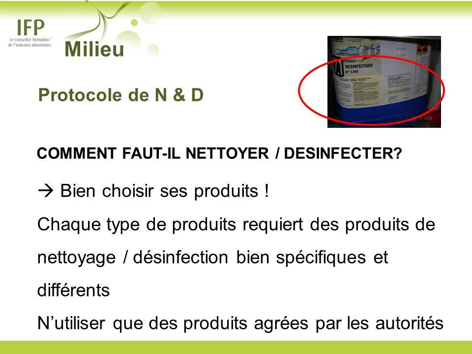 COMMENT FAUT-IL NETTOYER / DESINFECTER? Bien choisir ses produits ! Chaque type de produits requiert des produits de nettoyage / désinfection bien spé