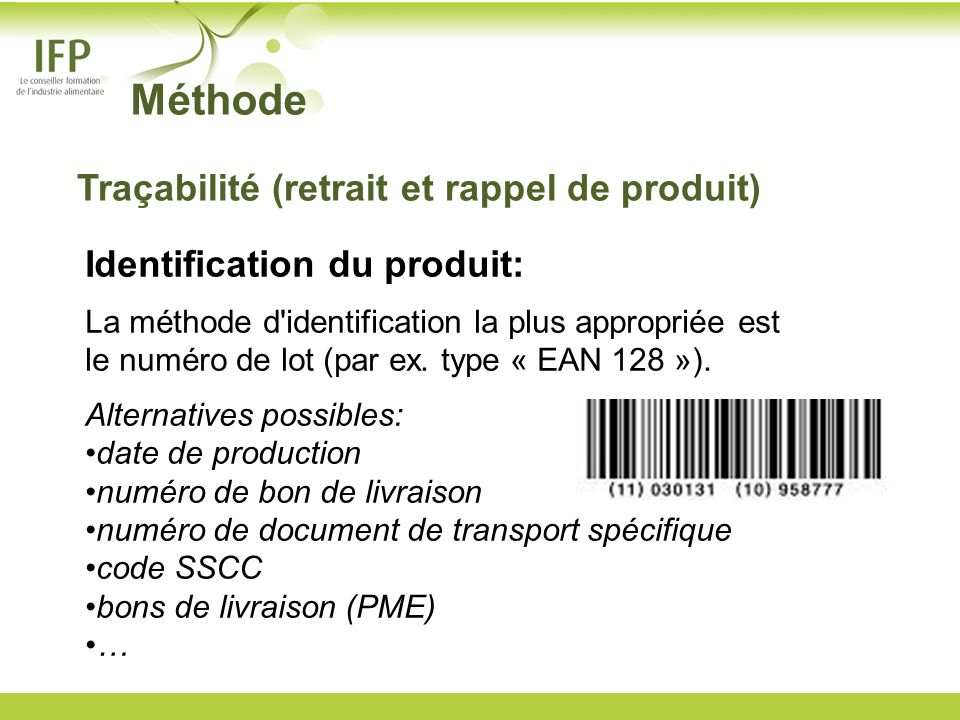 Méthode Identification du produit: La méthode d'identification la plus appropriée est le numéro de lot (par ex. type « EAN 128 »). Alternatives possib